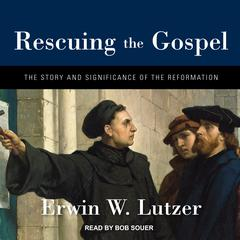 Rescuing the Gospel by Erwin W. Lutzer audiobook