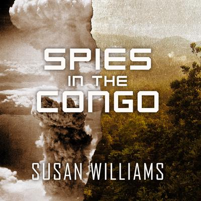 Spies in the Congo by Susan Williams audiobook