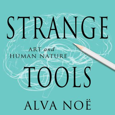 Strange Tools by Alva Noë audiobook
