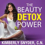 The Beauty Detox Power by  Kimberly Snyder, C.N. audiobook