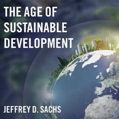 The Age of Sustainable Development by Jeffrey D. Sachs audiobook