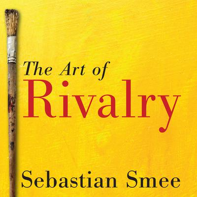 The Art of Rivalry by Sebastian Smee audiobook