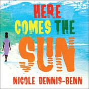 Here Comes the Sun by  Nicole Dennis-Benn audiobook
