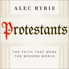 Protestants by Alec Ryrie audiobook