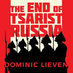 The End of Tsarist Russia by Dominic Lieven audiobook