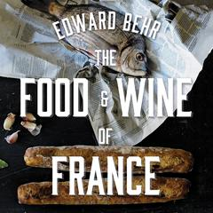 The Food and Wine of France by Edward Behr audiobook