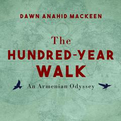 The Hundred-Year Walk by Dawn Anahid MacKeen audiobook