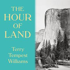 The Hour of Land by Terry Tempest Williams audiobook