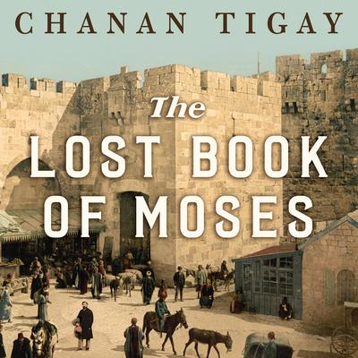 The Lost Book of Moses by Chanan Tigay audiobook