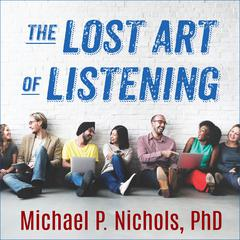 The Lost Art of Listening, Second Edition by Michael P. Nichols audiobook