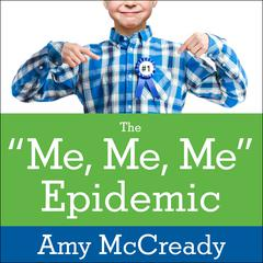 The Me, Me, Me Epidemic by Amy McCready audiobook