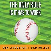The Only Rule Is It Has to Work by  Ben Lindbergh audiobook
