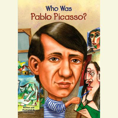 Who Was Pablo Picasso? by True Kelley audiobook