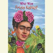Who Was Frida Kahlo? by  Sarah Fabiny audiobook