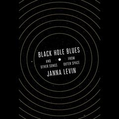 Black Hole Blues and Other Songs from Outer Space by Janna Levin audiobook