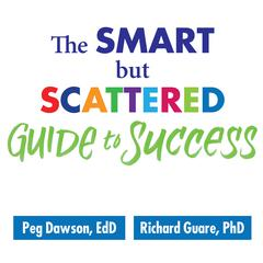 The Smart but Scattered Guide to Success by Peg Dawson audiobook