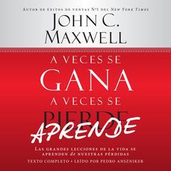 A veces se gana, a veces se aprende by John C. Maxwell