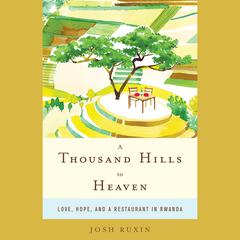 A Thousand Hills to Heaven by Josh Ruxin audiobook