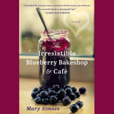 The Irresistible Blueberry Bakeshop & Cafe by Mary Simses audiobook