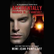 Accidentally Married to...A Vampire? by  Mimi Jean Pamfiloff audiobook