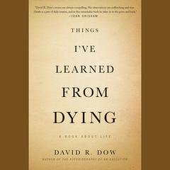 Things I've Learned from Dying by David R. Dow audiobook