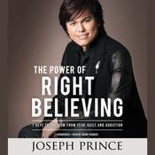 The Power of Right Believing by  Joseph Prince audiobook