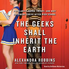 The Geeks Shall Inherit the Earth by Alexandra Robbins audiobook