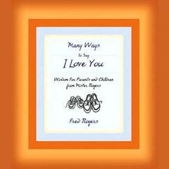 Many Ways to Say I Love You by Fred Rogers audiobook