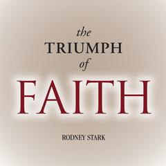 The Triumph of Faith by Rodney Stark audiobook