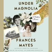 Under Magnolia by  Frances Mayes audiobook