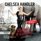Uganda Be Kidding Me by Chelsea Handler