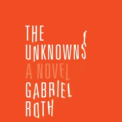 The Unknowns by Gabriel Roth audiobook