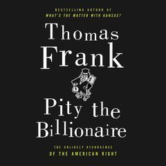 Pity the Billionaire by Thomas Frank audiobook