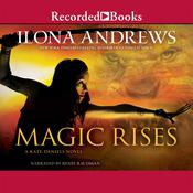 Magic Rises by  Ilona Andrews audiobook