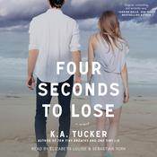 Four Seconds to Lose by  K. A. Tucker audiobook
