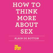 How to Think More About Sex by  Alain de Botton audiobook