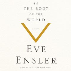 In the Body of the World by Eve Ensler audiobook