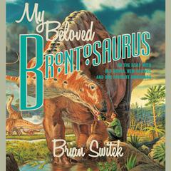 My Beloved Brontosaurus by Brian Switek audiobook