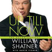 Up Till Now by  William Shatner audiobook