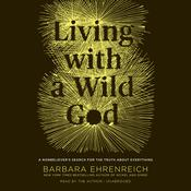 Living with a Wild God by  Barbara Ehrenreich audiobook