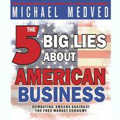The 5 Big Lies About American Business by  Michael Medved audiobook