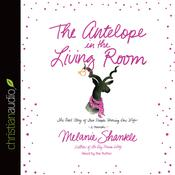 The Antelope in the Living Room by  Melanie Shankle audiobook