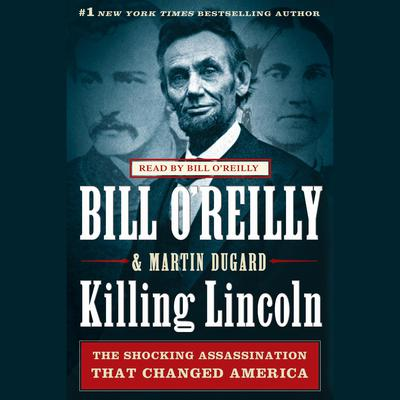Killing Lincoln by Bill O'Reilly audiobook