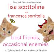 Best Friends, Occasional Enemies by  Lisa Scottoline audiobook