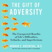 The Gift of Adversity by  Norman E. Rosenthal MD audiobook