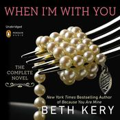 When I'm with You by  Beth Kery audiobook