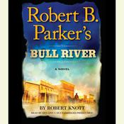 Robert B. Parker's Bull River by  Robert Knott audiobook