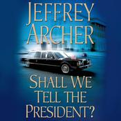 Shall We Tell the President? by  Jeffrey Archer audiobook