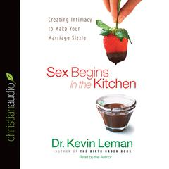 Sex Begins in the Kitchen by Kevin Leman audiobook