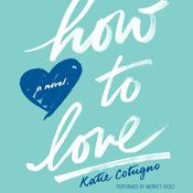 How to Love by  Katie Cotugno audiobook